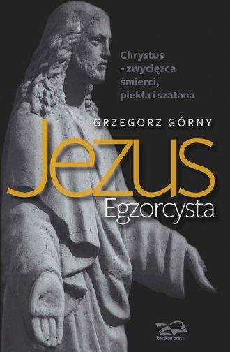 Jezus Egzorcysta. Chrystus - zwycięzca - okładka książki
