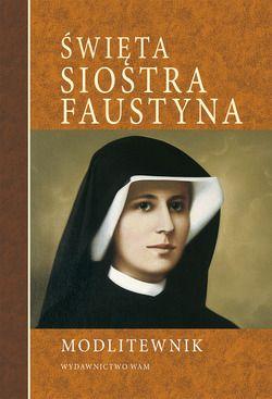 Święta Siostra Faustyna. Modlitewnik - okładka książki