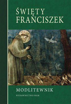 Święty Franciszek. Modlitewnik - okładka książki
