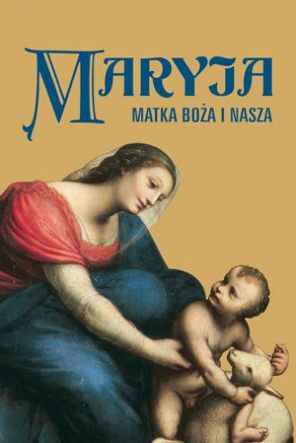 Maryja. Matka Boża i nasza - okładka książki