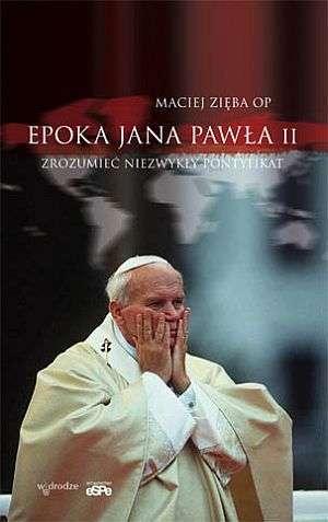 Epoka Jana Pawła II. Zrozumieć - okładka książki