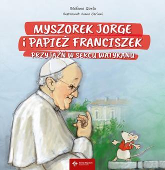 Myszorek Jorge i papież Franciszek. - okładka książki