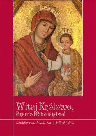 Witaj Królowo, Bramo Miłosierdzia! - okładka książki
