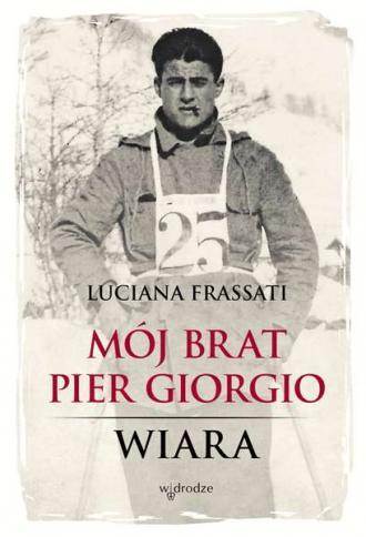 Mój brat Pier Giorgio. Wiara - okładka książki