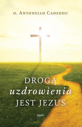 Drogą uzdrowienia jest Jezus - okładka książki