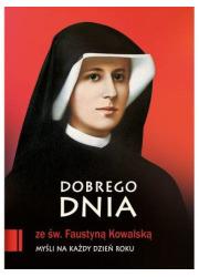 Dobrego dnia ze św. Faustyną Kowalską. - okładka książki