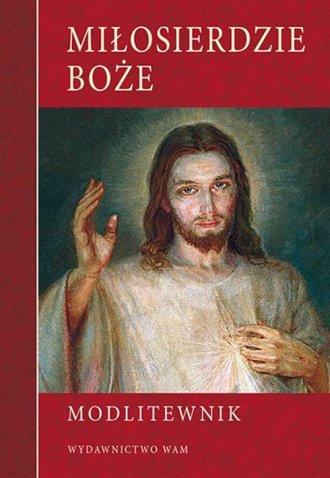 Miłosierdzie Boże. Modlitewnik - okładka książki