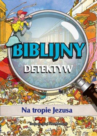 Na tropie Jezusa. Biblijny Detektyw - okładka książki