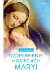 Uzdrowienie w objęciach Maryi - okładka książki