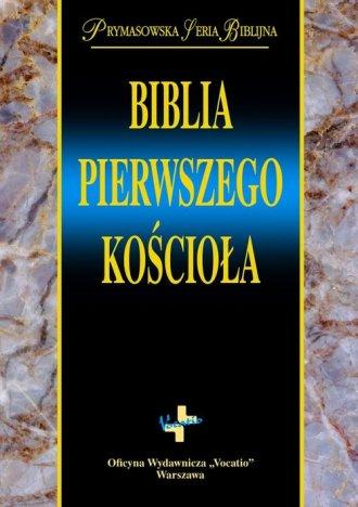 Biblia Pierwszego Kościoła. Prymasowska - okładka książki