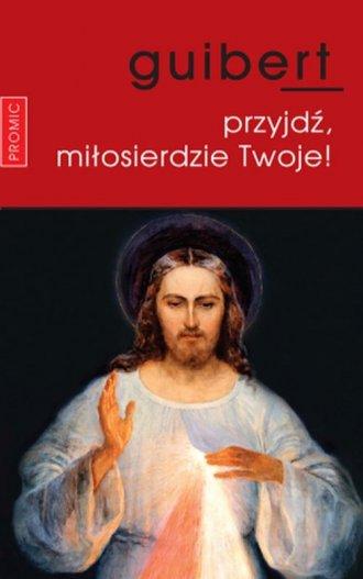 Przyjdź, miłosierdzie Twoje! - okładka książki
