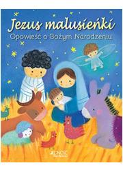 Jezus malusieńki. Opowieść o Bożym - okładka książki