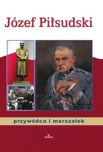 Józef Piłsudski. Przywódca i marszałek - okładka książki