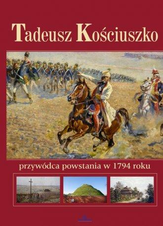 Tadeusz Kościuszko. Przywódca powstania - okładka książki