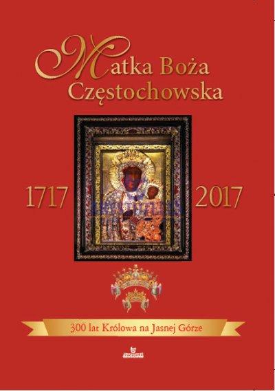 Matka Boża Częstochowska 1717-2017 - okładka książki