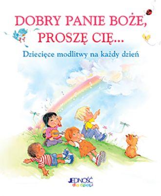 Dobry Panie Boże, proszę Cię. Dziecięce - okładka książki