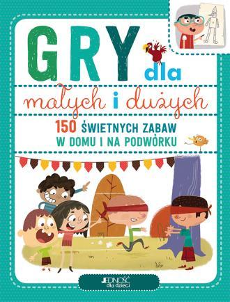 Gry dla małych i dużych. 150 świetnych - okładka książki