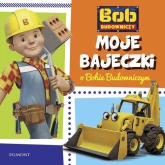Bob Budowniczy. Moje bajeczki o - okładka książki