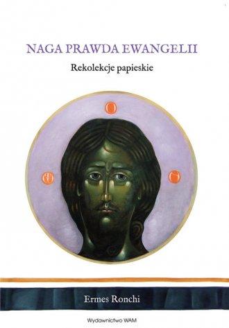Naga prawda Ewangelii. Rekolekcje - okładka książki