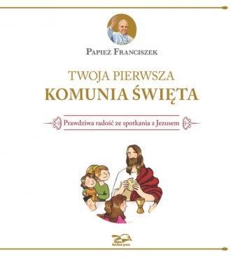 Twoja Pierwsza Komunia Święta. - okładka książki