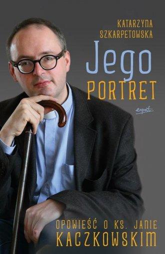 Jego portret. Opowieść o ks. Janie - okładka książki