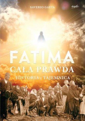 Fatima. Cała prawda. Historia i - okładka książki