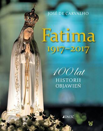 Fatima 1917-2017. 100 lat historii - okładka książki
