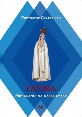 Fatima. Przesłanie na nasze czasy - okładka książki
