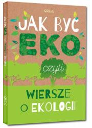 Jak być eko, czyli wiersze o ekologii - okładka książki