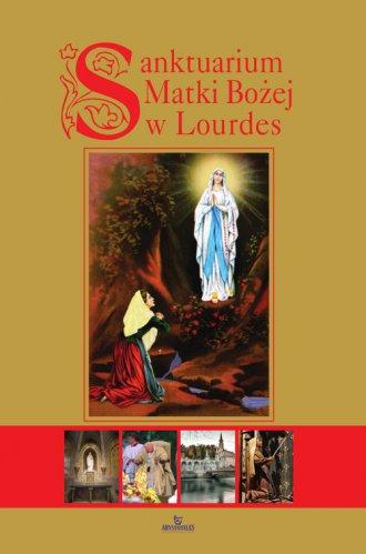 Sanktuarium Matki Bożej w Lourdes - okładka książki