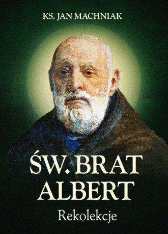 Rekolekcje. Św. Brat Albert Chmielowski - okładka książki