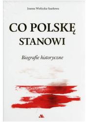 Co Polskę stanowi. Biografie historyczne - okładka książki