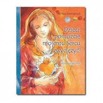 Dzieci pomóżcie mojemu Sercu zwyciężyć! - okładka książki