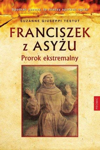 Franciszek z Asyżu. Prorok ekstremalny - okładka książki