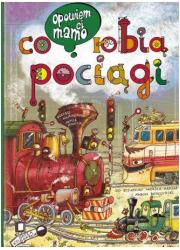 Opowiem ci mamo, co robią pociągi - okładka książki