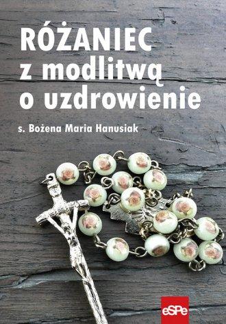 Różaniec z modlitwą o uzdrawianie - okładka książki