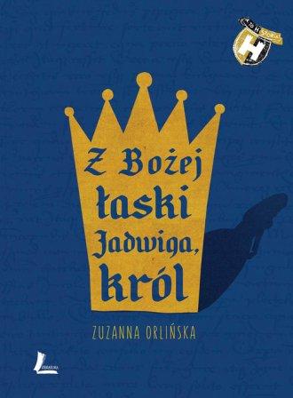 Z Bożej łaski Jadwiga król - okładka książki