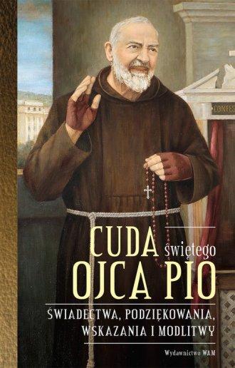 Cuda świętego Ojca Pio. Świadectwa, - okładka książki