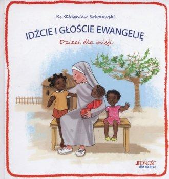 Idźcie i głoście Ewangelię. Dzieci - okładka książki