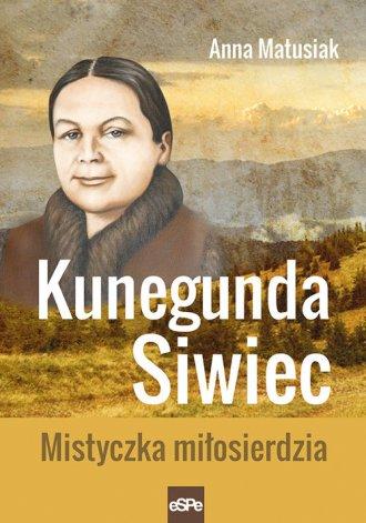 Kunegunda Siwiec. Mistyczka miłosierdzia - okładka książki