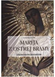 Maryja z Ostrej Bramy. Strażniczka - okładka książki