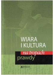 Wiara i kultura na tropach prawdy - okładka książki