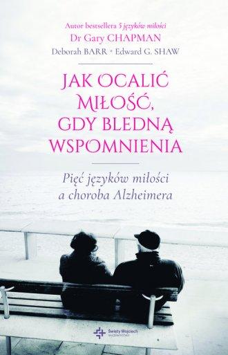 Jak ocalić miłość gdy bledną wspomnienia - okładka książki