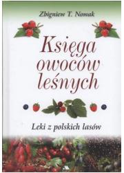 Księga owoców leśnych. Leki z polskich - okładka książki