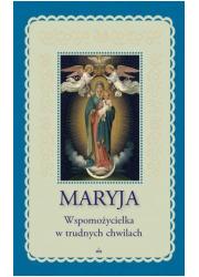Maryja. Wspomożycielka w trudnych - okładka książki