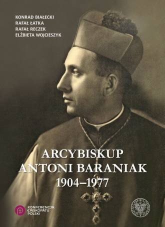 Arcybiskup Antoni Baraniak 1904-1977 - okładka książki
