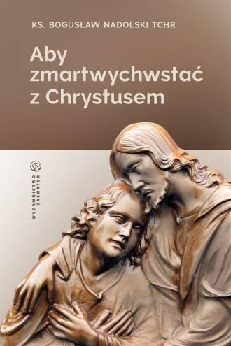 Aby zmartwychwstać z Chrystusem - okładka książki