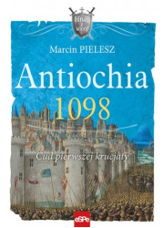 Antiochia 1098. Cud pierwszej krucjaty - okładka książki