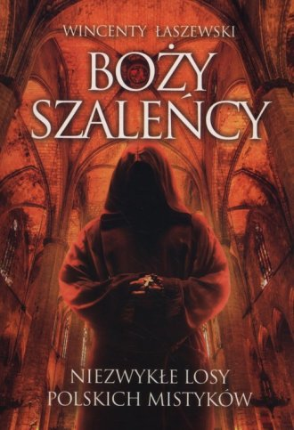 Boży szaleńcy. Niezwykłe losy polskich - okładka książki