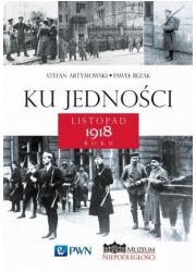 Ku jedności. Listopad 1918 roku - okładka książki